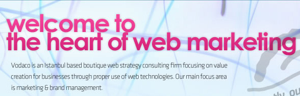 Welcome to the heart of web marketing | Vodaco is an Istanbul based boutique web strategy consulting firm focusing on value creation for businesses through proper use of web technologies. Our main focus area is marketing & brand management.